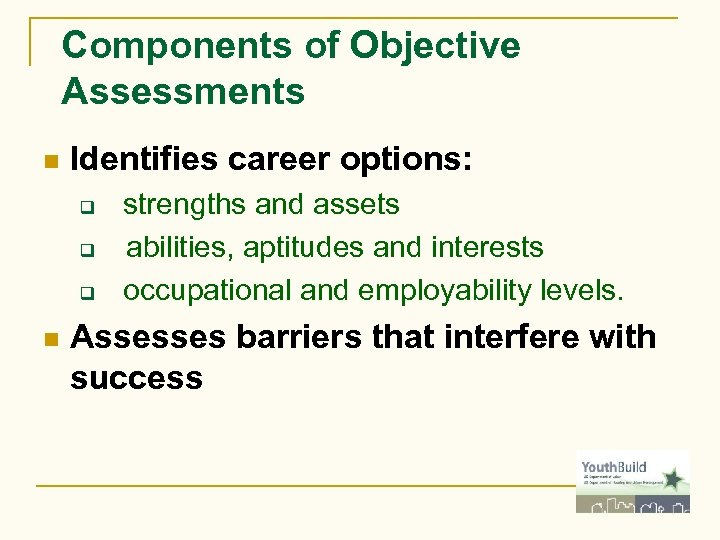 Components of Objective Assessments n Identifies career options: strengths and assets q abilities, aptitudes