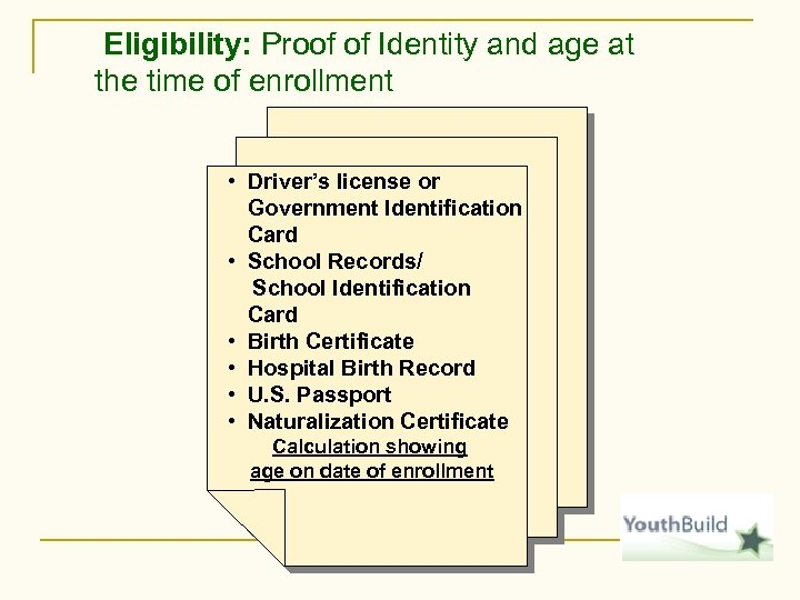 Eligibility: Proof of Identity and age at the time of enrollment • Driver's license