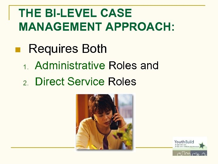 THE BI-LEVEL CASE MANAGEMENT APPROACH: n Requires Both 1. 2. Administrative Roles and Direct