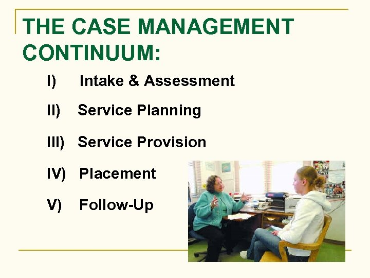 THE CASE MANAGEMENT CONTINUUM: I) Intake & Assessment II) Service Planning III) Service Provision