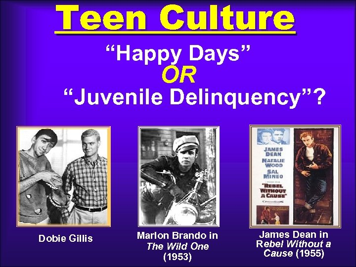 "Teen Culture ""Happy Days"" OR ""Juvenile Delinquency""? Dobie Gillis Marlon Brando in The Wild"