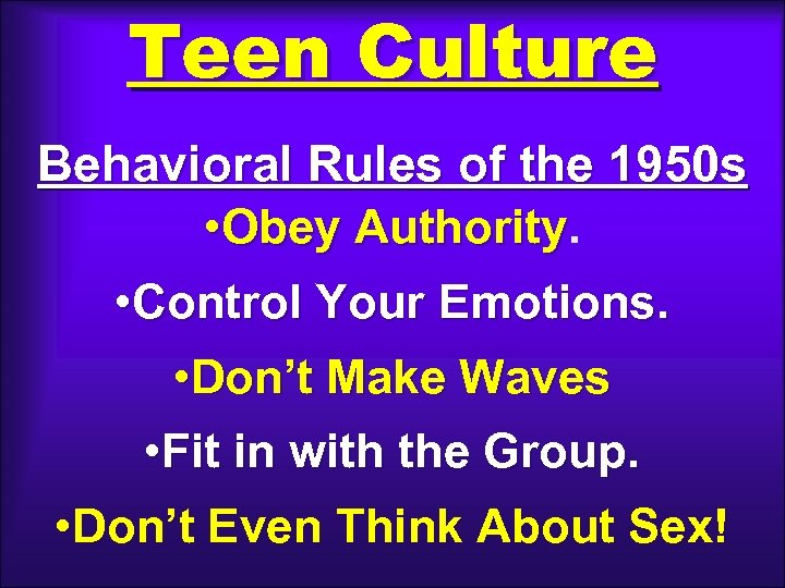Teen Culture Behavioral Rules of the 1950 s • Obey Authority • Control Your