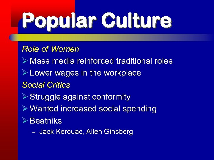 Popular Culture Role of Women Ø Mass media reinforced traditional roles Ø Lower wages