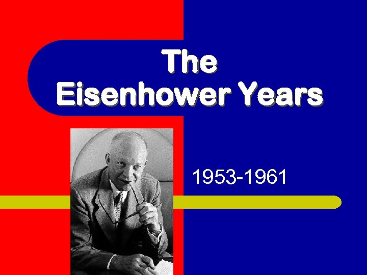 The Eisenhower Years 1953 -1961