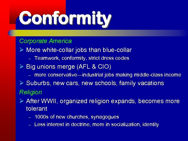 Conformity Corporate America Ø More white-collar jobs than blue-collar – Teamwork, conformity, strict dress