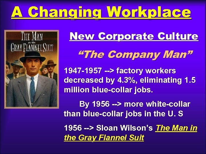 "A Changing Workplace New Corporate Culture ""The Company Man"" 1947 -1957 --> factory workers"
