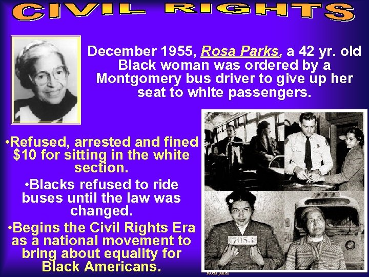 December 1955, Rosa Parks, a 42 yr. old Black woman was ordered by a