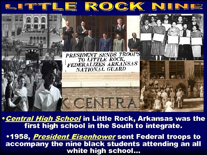 little rock • Central High School in Little Rock, Arkansas was the first high
