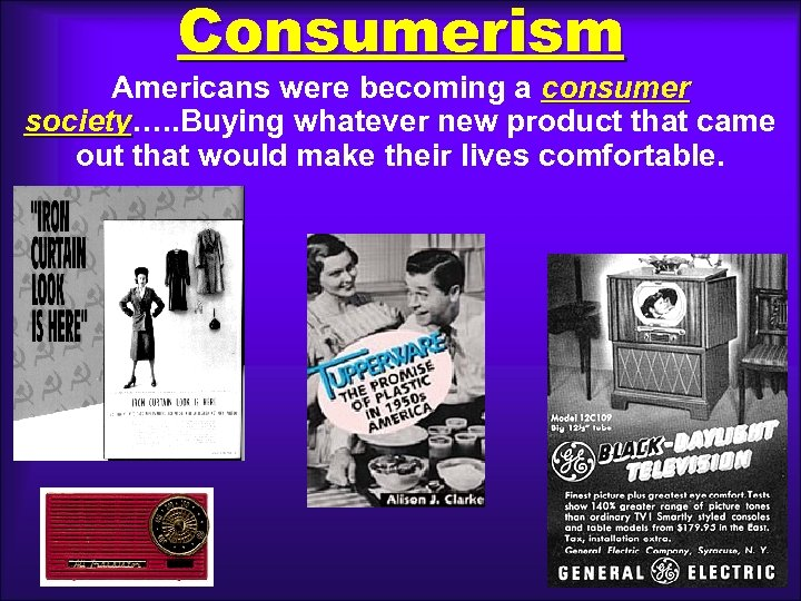 Consumerism Americans were becoming a consumer society…. . Buying whatever new product that came