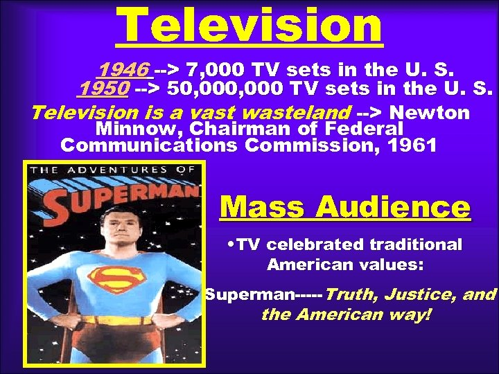 Television 1946 --> 7, 000 TV sets in the U. S. 1950 --> 50,