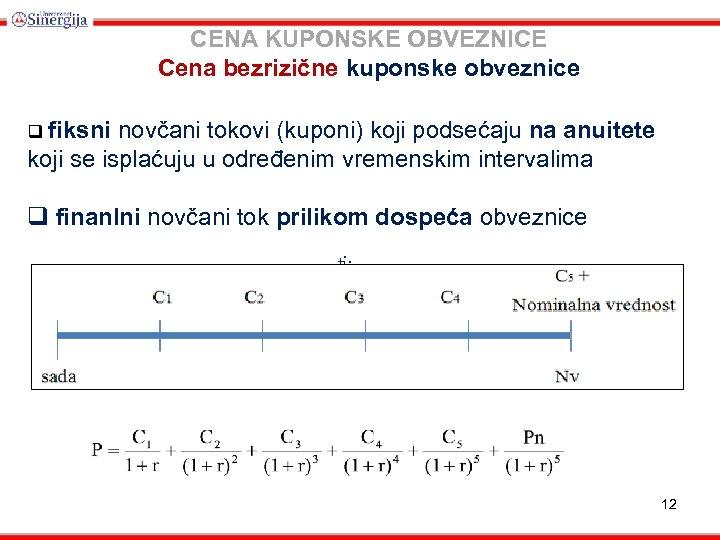 CENA KUPONSKE OBVEZNICE Cena bezrizične kuponske obveznice q fiksni novčani tokovi (kuponi) koji podsećaju