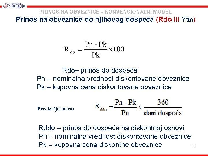 PRINOS NA OBVEZNICE - KONVENCIONALNI MODEL Prinos na obveznice do njihovog dospeća (Rdo ili