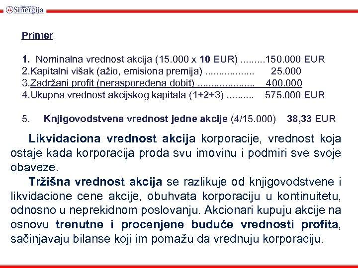 Primer 1. Nominalna vrednost akcija (15. 000 x 10 EUR). . 150. 000 EUR