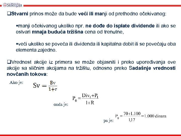 q. Stvarni prinos može da bude veći ili manji od prethodno očekivanog: §manji očekivanog