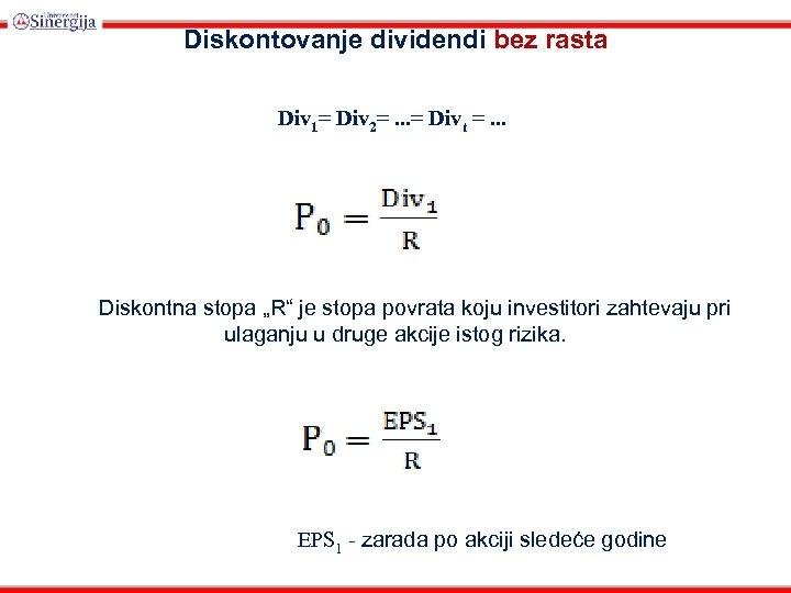 Diskontovanje dividendi bez rasta Div 1= Div 2=. . . = Divt =.