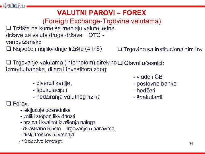VALUTNI PAROVI – FOREX (Foreign Exchange-Trgovina valutama) q Tržište na kome se menjaju valute