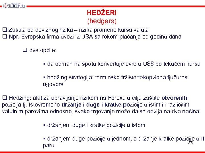 HEDŽERI (hedgers) q Zaštita od deviznog rizika – rizika promene kursa valuta q Npr.