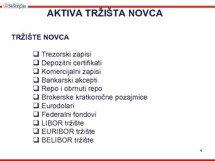 AKTIVA TRŽIŠTA NOVCA TRŽIŠTE NOVCA q Trezorski zapisi q Depozitni certifikati q Komercijalni zapisi