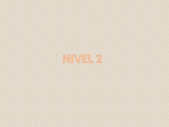 NIVEL 2