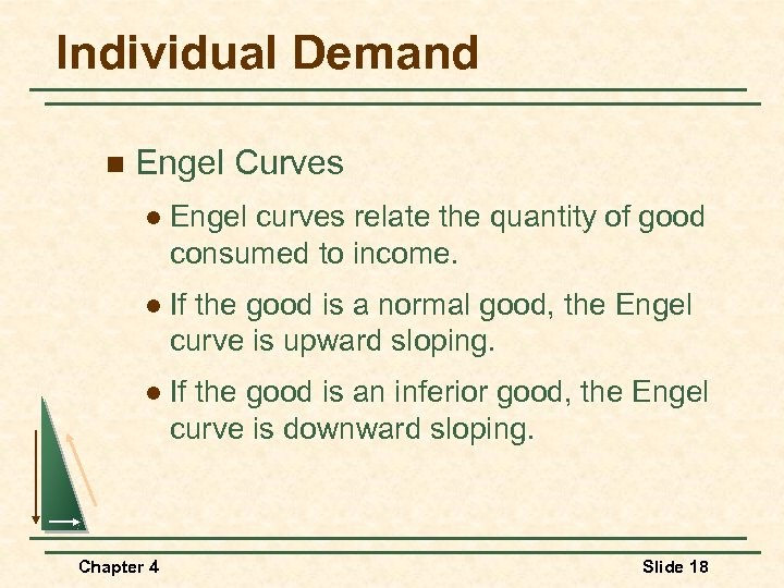 Individual Demand n Engel Curves l Engel curves relate the quantity of good consumed