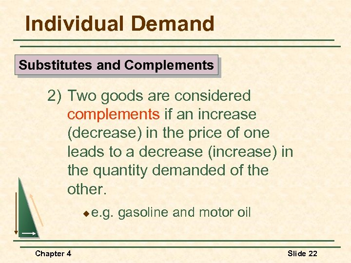 Individual Demand Substitutes and Complements 2) Two goods are considered complements if an increase