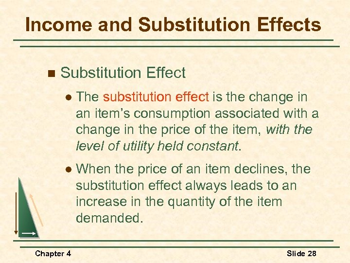 Income and Substitution Effects n Substitution Effect l The substitution effect is the change