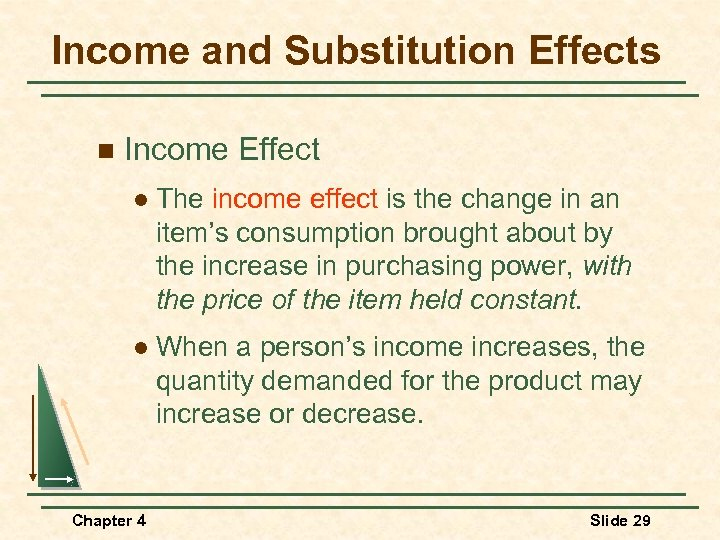 Income and Substitution Effects n Income Effect l The income effect is the change