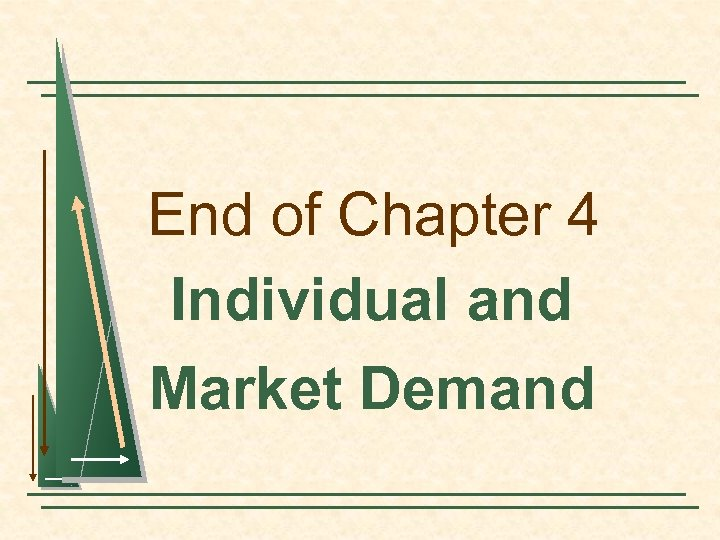End of Chapter 4 Individual and Market Demand