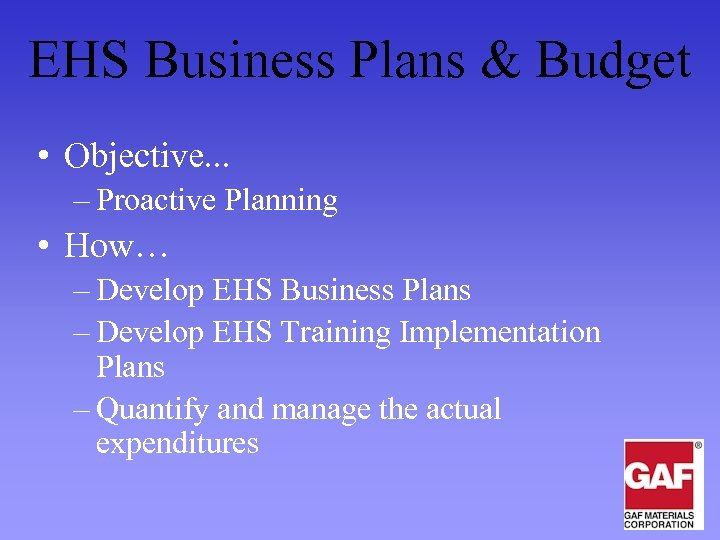 EHS Business Plans & Budget • Objective. . . – Proactive Planning • How…