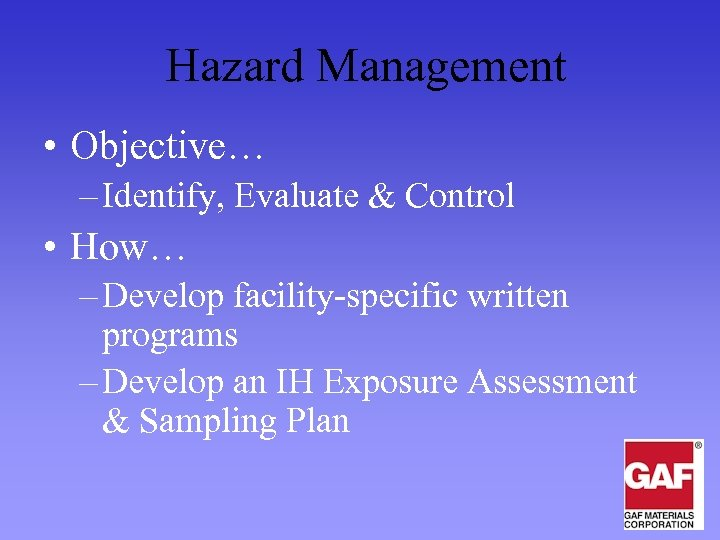 Hazard Management • Objective… – Identify, Evaluate & Control • How… – Develop facility-specific