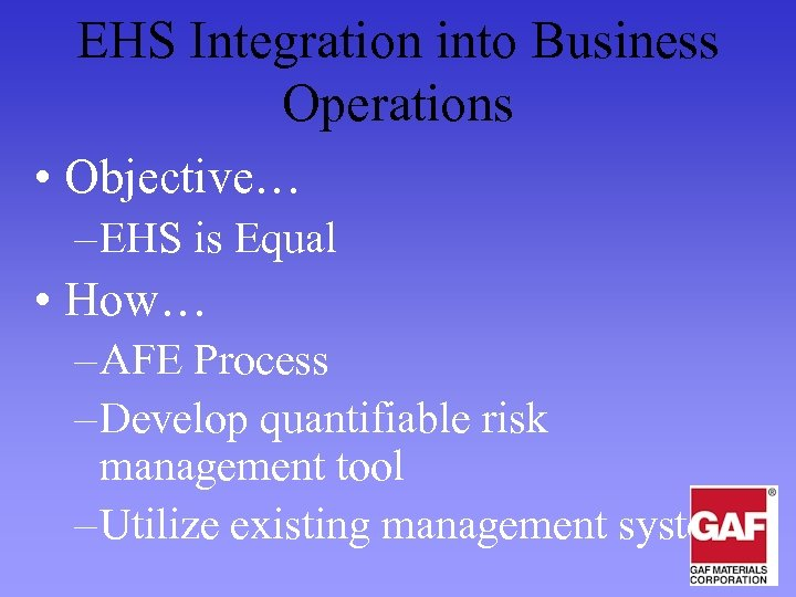 EHS Integration into Business Operations • Objective… – EHS is Equal • How… –