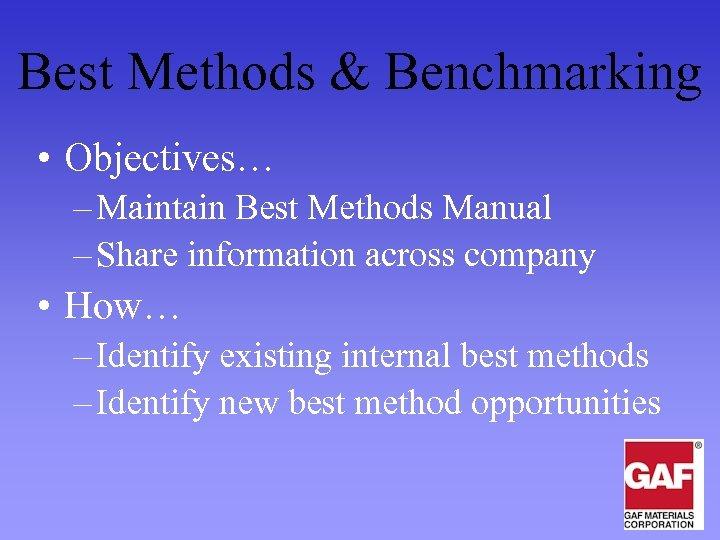 Best Methods & Benchmarking • Objectives… – Maintain Best Methods Manual – Share information