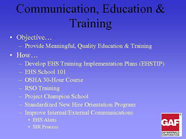 Communication, Education & Training • Objective… – Provide Meaningful, Quality Education & Training •