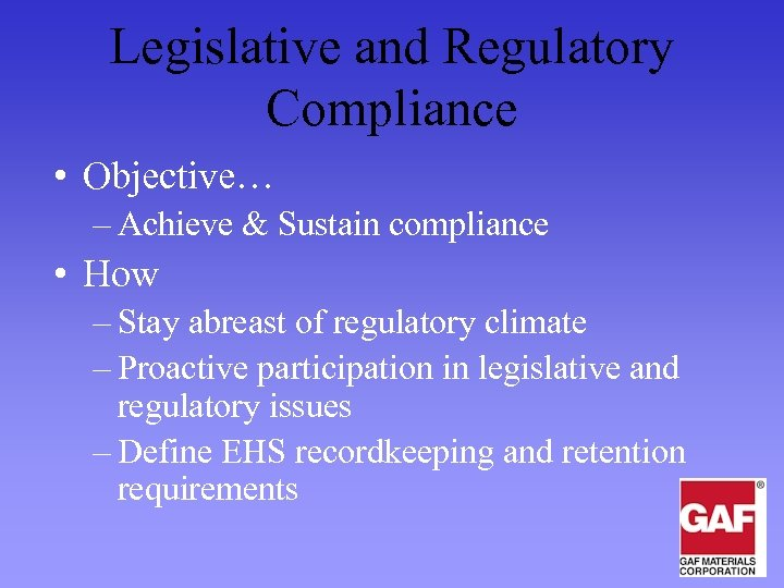 Legislative and Regulatory Compliance • Objective… – Achieve & Sustain compliance • How –