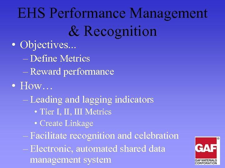 EHS Performance Management & Recognition • Objectives. . . – Define Metrics – Reward