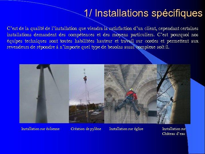 1/ Installations spécifiques C'est de la qualité de l'installation que viendra la satisfaction d'un