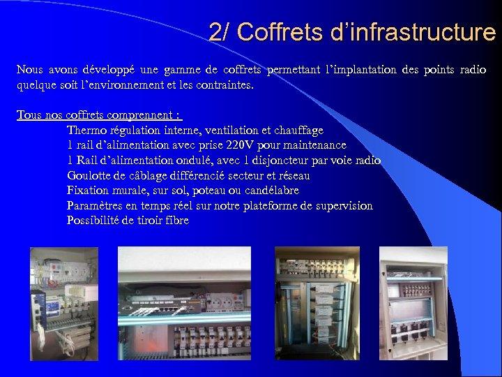 2/ Coffrets d'infrastructure Nous avons développé une gamme de coffrets permettant l'implantation des points