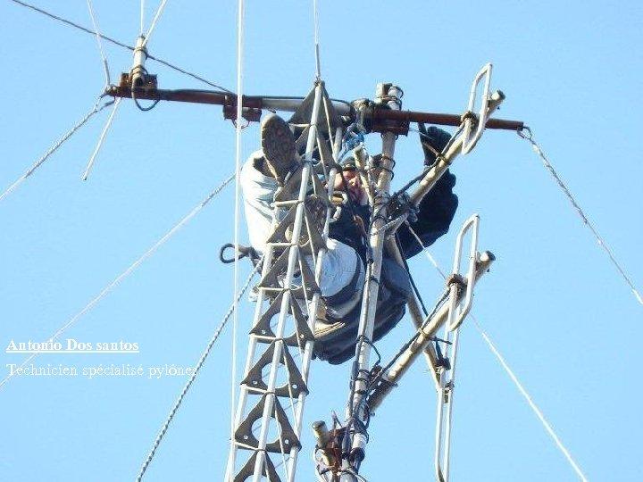 Antonio Dos santos Technicien spécialisé pylônes
