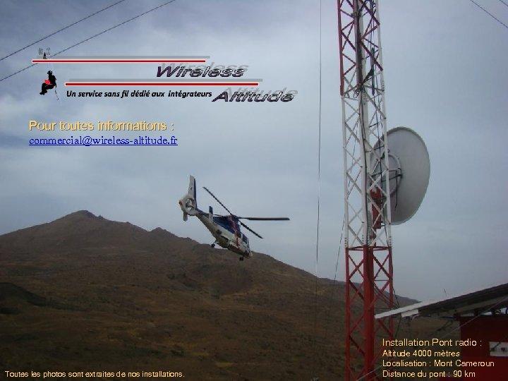 Pour toutes informations : commercial@wireless-altitude. fr Installation Pont radio : Toutes les photos sont