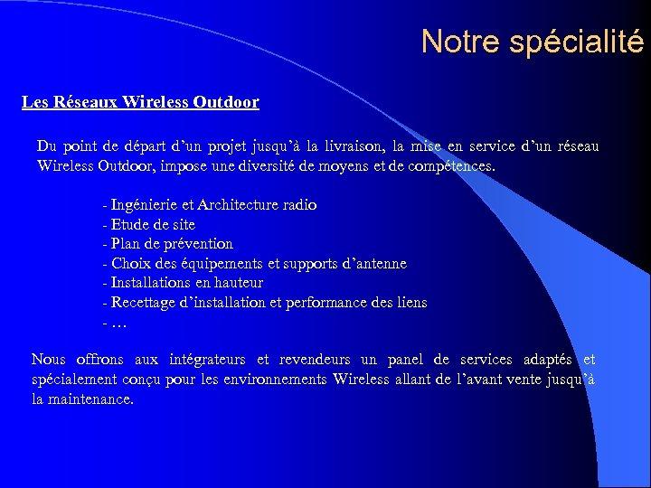 Notre spécialité Les Réseaux Wireless Outdoor Du point de départ d'un projet jusqu'à la