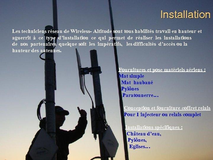 Installation Les techniciens réseau de Wireless- Altitude sont tous habilités travail en hauteur et