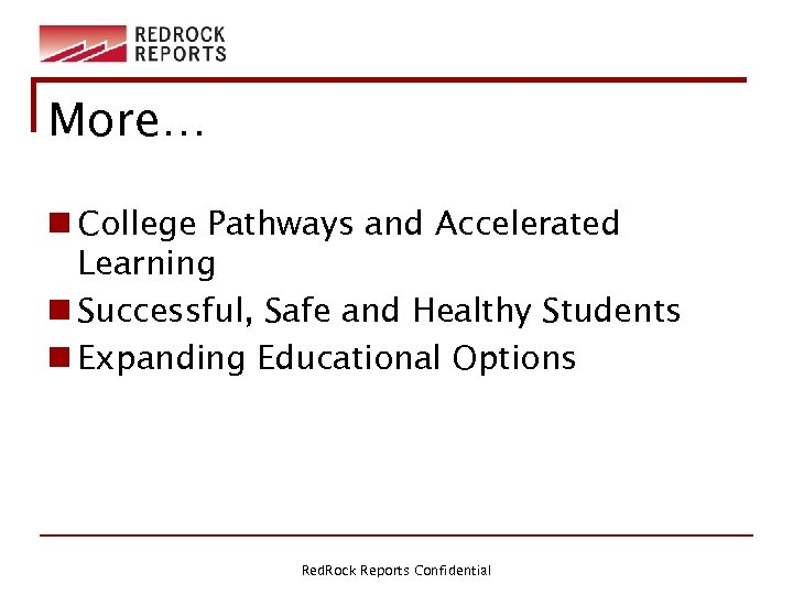 More… n College Pathways and Accelerated Learning n Successful, Safe and Healthy Students n