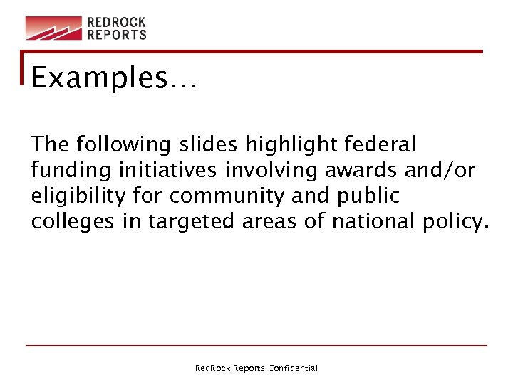 Examples… The following slides highlight federal funding initiatives involving awards and/or eligibility for community