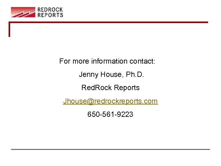 For more information contact: Jenny House, Ph. D. Red. Rock Reports Jhouse@redrockreports. com 650