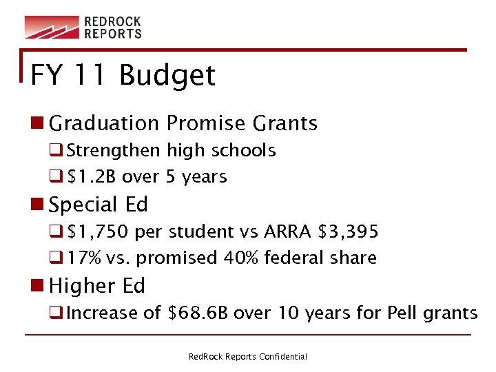 FY 11 Budget n Graduation Promise Grants q Strengthen high schools q $1. 2