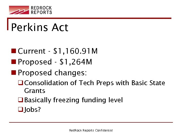 Perkins Act n Current - $1, 160. 91 M n Proposed - $1, 264