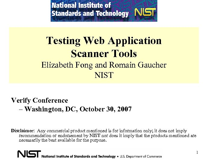 Testing Web Application Scanner Tools Elizabeth Fong and Romain Gaucher NIST Verify Conference –
