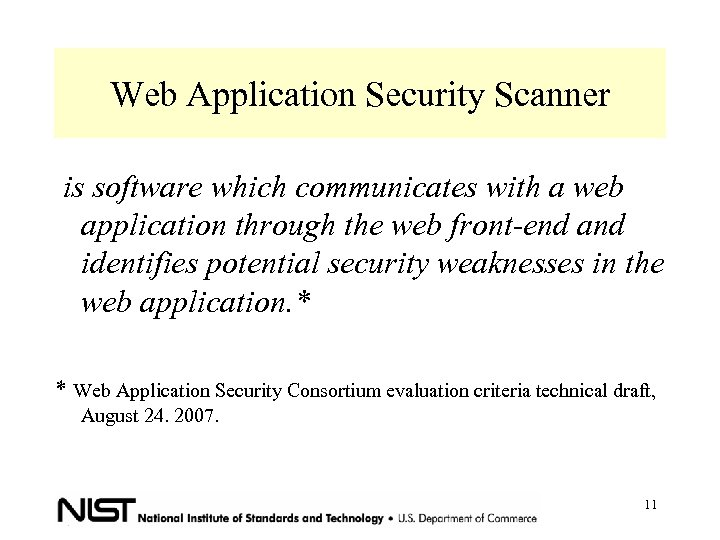 Web Application Security Scanner is software which communicates with a web application through the