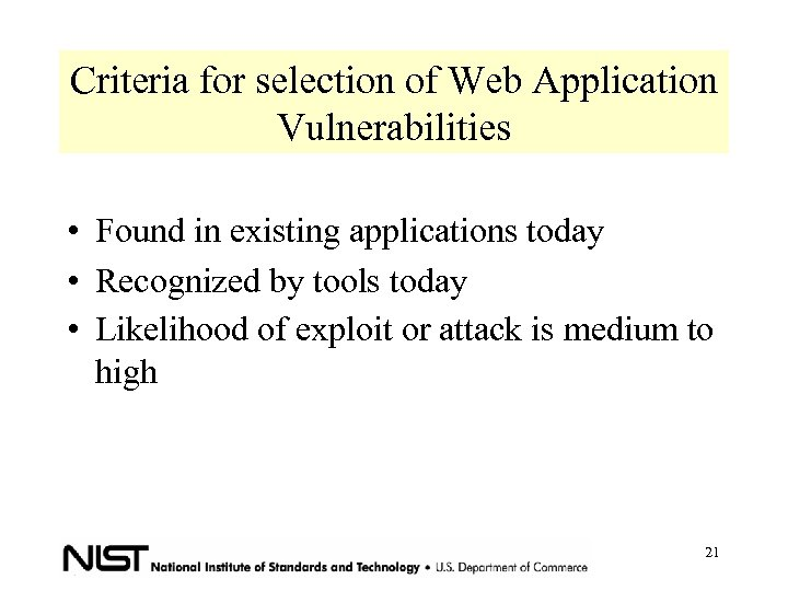 Criteria for selection of Web Application Vulnerabilities • Found in existing applications today •