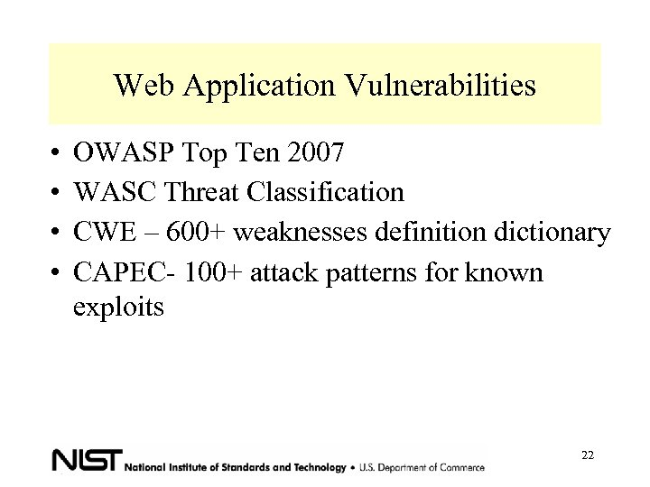 Web Application Vulnerabilities • • OWASP Top Ten 2007 WASC Threat Classification CWE –
